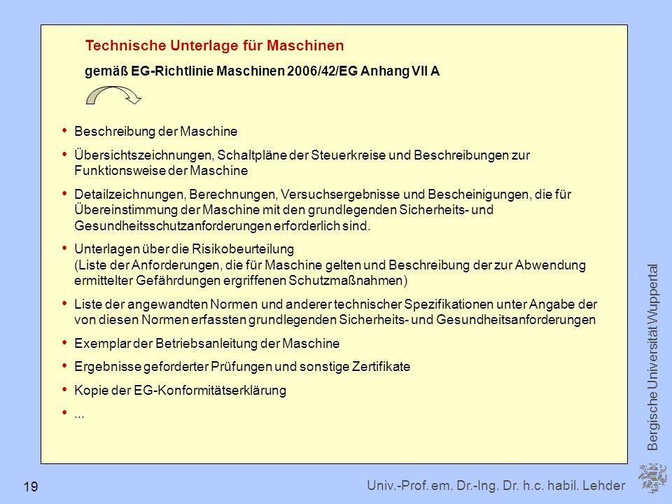 Univ.-Prof. em. Dr.-Ing. Dr. h.c. habil. Lehder Bergische Universität Wuppertal 19 Technische Unterlage für Maschinen gemäß EG-Richtlinie Maschinen 20
