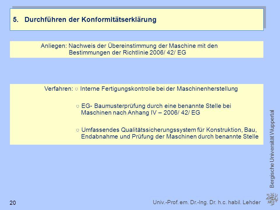 Univ.-Prof. em. Dr.-Ing. Dr. h.c. habil. Lehder Bergische Universität Wuppertal 20 5.Durchführen der Konformitätserklärung Anliegen: Nachweis der Über