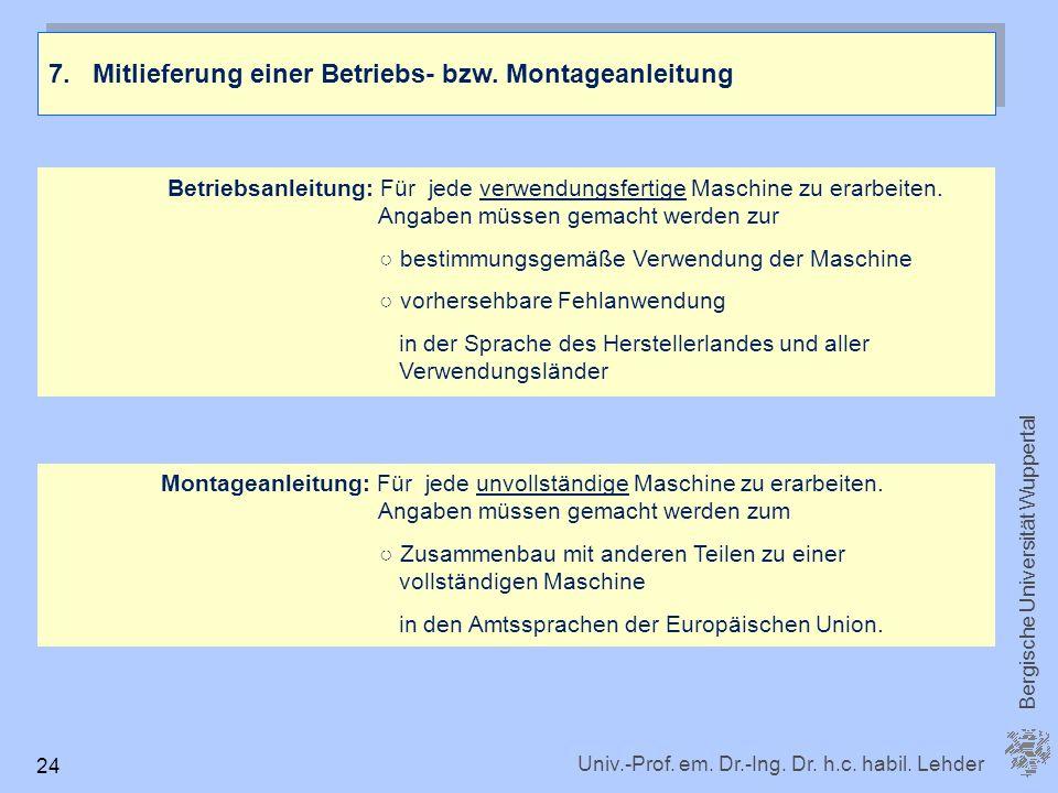 Univ.-Prof. em. Dr.-Ing. Dr. h.c. habil. Lehder Bergische Universität Wuppertal 24 7.Mitlieferung einer Betriebs- bzw. Montageanleitung Betriebsanleit