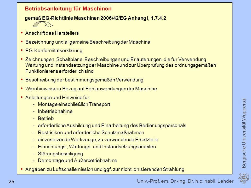Univ.-Prof. em. Dr.-Ing. Dr. h.c. habil. Lehder Bergische Universität Wuppertal 25 Betriebsanleitung für Maschinen gemäß EG-Richtlinie Maschinen 2006/