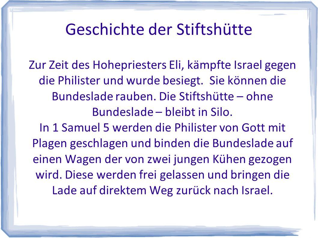 Geschichte der Stiftshütte Zur Zeit des Hohepriesters Eli, kämpfte Israel gegen die Philister und wurde besiegt.