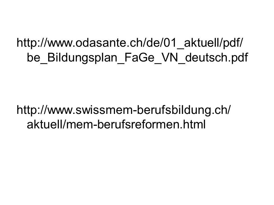 http://www.odasante.ch/de/01_aktuell/pdf/ be_Bildungsplan_FaGe_VN_deutsch.pdf http://www.swissmem-berufsbildung.ch/ aktuell/mem-berufsreformen.html
