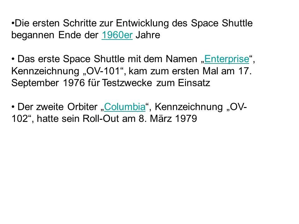 Die ersten Schritte zur Entwicklung des Space Shuttle begannen Ende der 1960er Jahre Das erste Space Shuttle mit dem Namen Enterprise, Kennzeichnung OV-101, kam zum ersten Mal am 17.