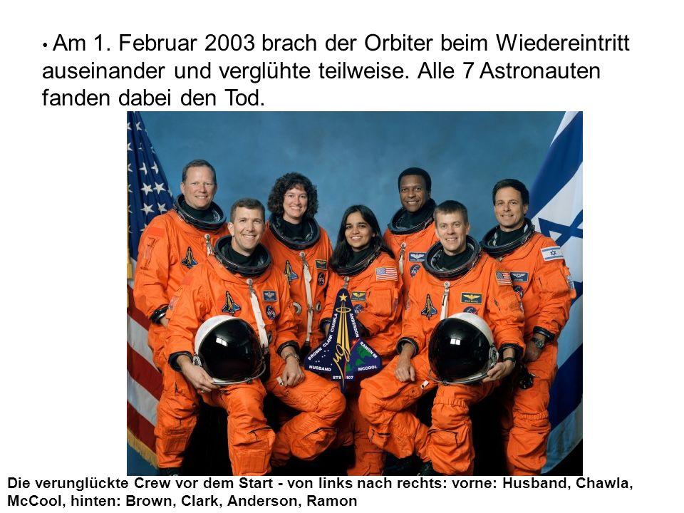 Am 1. Februar 2003 brach der Orbiter beim Wiedereintritt auseinander und verglühte teilweise. Alle 7 Astronauten fanden dabei den Tod. Die verunglückt