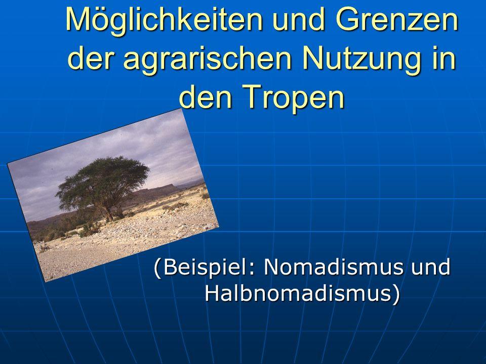 Möglichkeiten und Grenzen der agrarischen Nutzung in den Tropen (Beispiel: Nomadismus und Halbnomadismus)