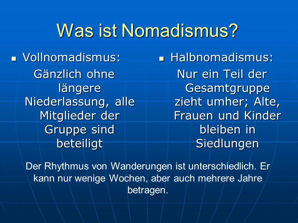 Was ist Nomadismus? Vollnomadismus: Vollnomadismus: Gänzlich ohne längere Niederlassung, alle Mitglieder der Gruppe sind beteiligt Halbnomadismus: Hal