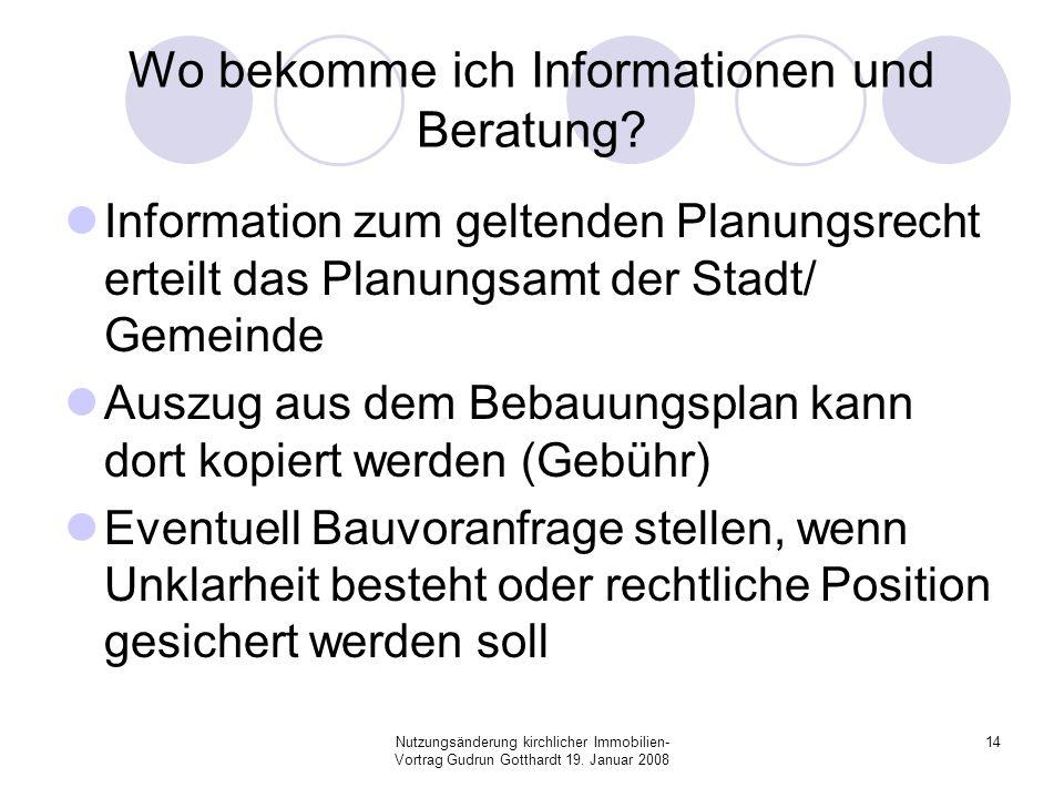 Nutzungsänderung kirchlicher Immobilien- Vortrag Gudrun Gotthardt 19. Januar 2008 14 Wo bekomme ich Informationen und Beratung? Information zum gelten