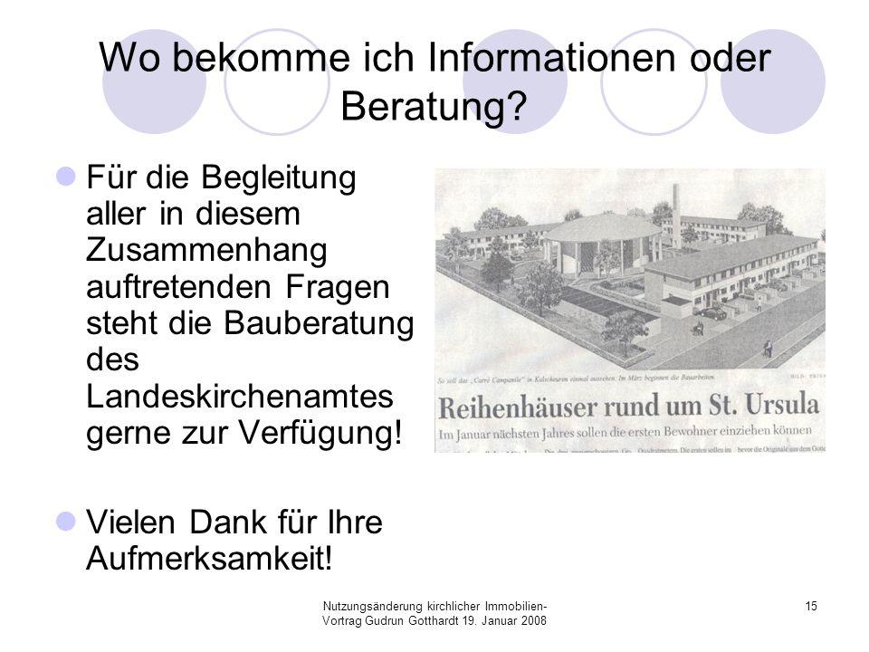 Nutzungsänderung kirchlicher Immobilien- Vortrag Gudrun Gotthardt 19. Januar 2008 15 Wo bekomme ich Informationen oder Beratung? Für die Begleitung al
