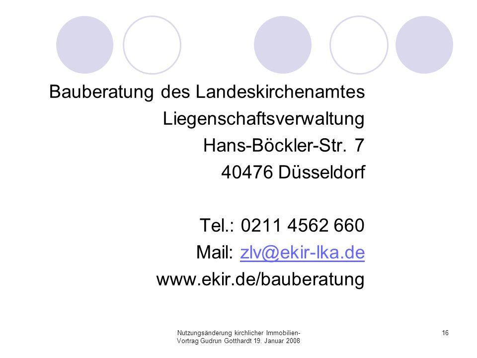 Nutzungsänderung kirchlicher Immobilien- Vortrag Gudrun Gotthardt 19. Januar 2008 16 Bauberatung des Landeskirchenamtes Liegenschaftsverwaltung Hans-B