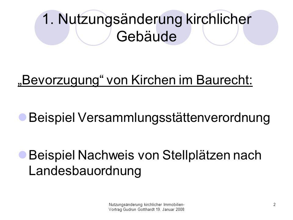 Nutzungsänderung kirchlicher Immobilien- Vortrag Gudrun Gotthardt 19. Januar 2008 2 1. Nutzungsänderung kirchlicher Gebäude Bevorzugung von Kirchen im