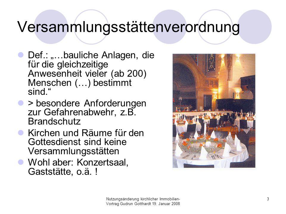 Nutzungsänderung kirchlicher Immobilien- Vortrag Gudrun Gotthardt 19. Januar 2008 3 Versammlungsstättenverordnung Def.: …bauliche Anlagen, die für die