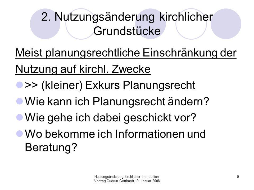 Nutzungsänderung kirchlicher Immobilien- Vortrag Gudrun Gotthardt 19. Januar 2008 5 2. Nutzungsänderung kirchlicher Grundstücke Meist planungsrechtlic