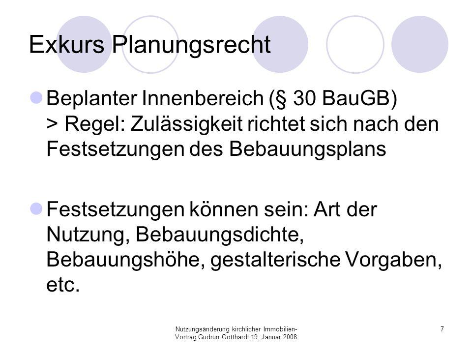 Nutzungsänderung kirchlicher Immobilien- Vortrag Gudrun Gotthardt 19. Januar 2008 7 Exkurs Planungsrecht Beplanter Innenbereich (§ 30 BauGB) > Regel:
