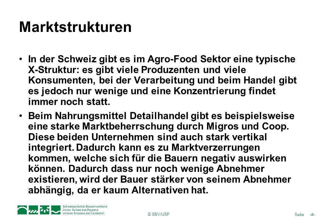 Schweizerischer Bauernverband Union Suisse des Paysans Unione Svizzera dei Contadini © SBV/USP 7Seite Marktstrukturen In der Schweiz gibt es im Agro-F