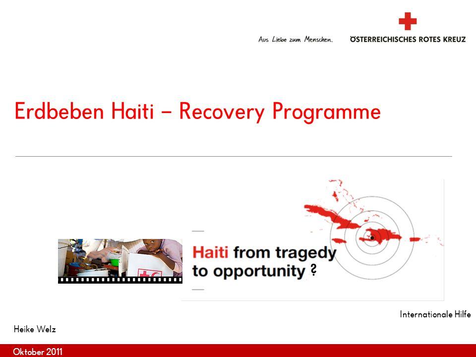 Internationale Hilfe Oktober 2011 Erdbeben Haiti – Recovery Programme ? Heike Welz