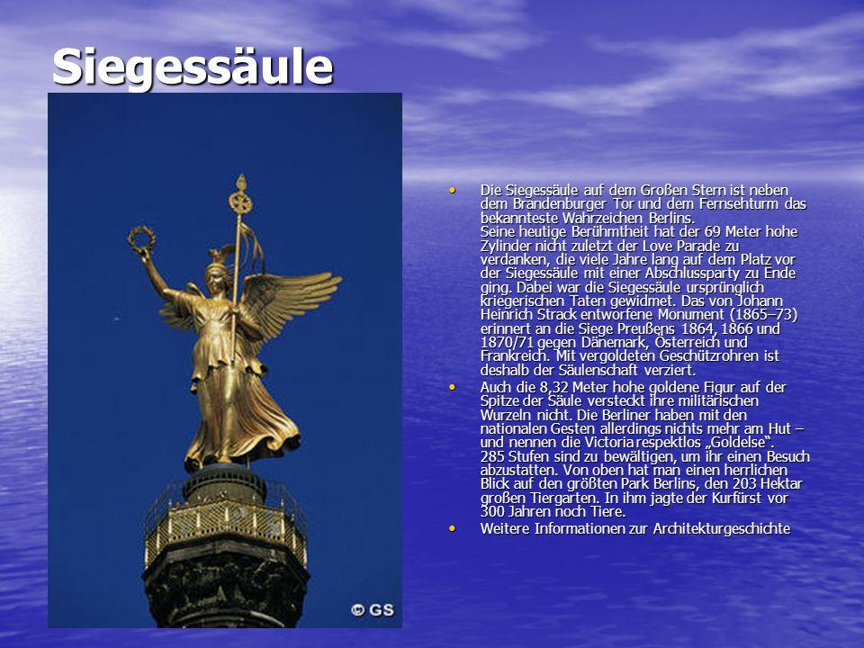 Siegessäule Die Siegessäule auf dem Großen Stern ist neben dem Brandenburger Tor und dem Fernsehturm das bekannteste Wahrzeichen Berlins.