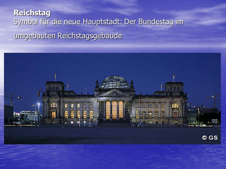 Reichstag Symbol für die neue Hauptstadt: Der Bundestag im umgebauten Reichstagsgebäude