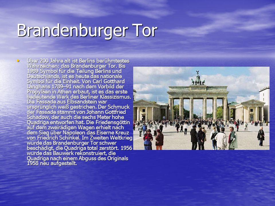 Brandenburger Tor Über 200 Jahre alt ist Berlins berühmtestes Wahrzeichen: das Brandenburger Tor. Bis 1989 Symbol für die Teilung Berlins und Deutschl