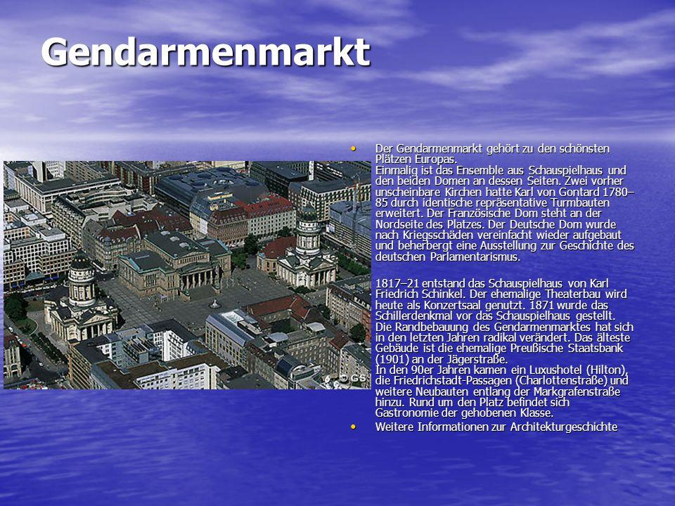 Gendarmenmarkt Der Gendarmenmarkt gehört zu den schönsten Plätzen Europas. Einmalig ist das Ensemble aus Schauspielhaus und den beiden Domen an dessen