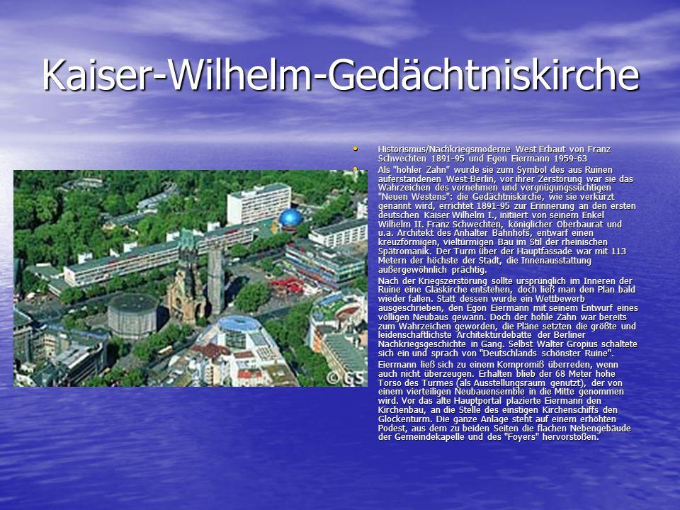 Kaiser-Wilhelm-Gedächtniskirche Historismus/Nachkriegsmoderne West Erbaut von Franz Schwechten 1891-95 und Egon Eiermann 1959-63 Historismus/Nachkrieg