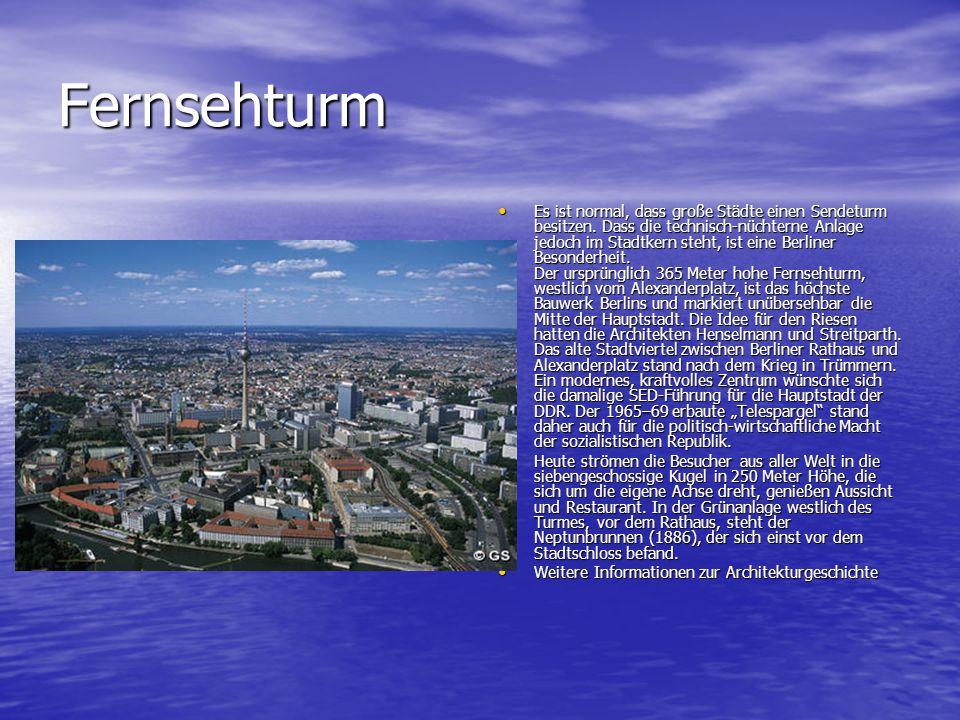 Fernsehturm Es ist normal, dass große Städte einen Sendeturm besitzen. Dass die technisch-nüchterne Anlage jedoch im Stadtkern steht, ist eine Berline