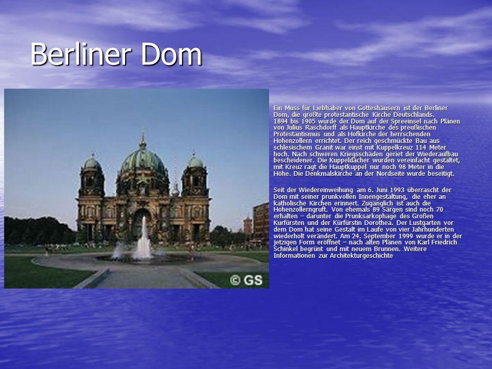 Berliner Dom Ein Muss für Liebhaber von Gotteshäusern ist der Berliner Dom, die größte protestantische Kirche Deutschlands.