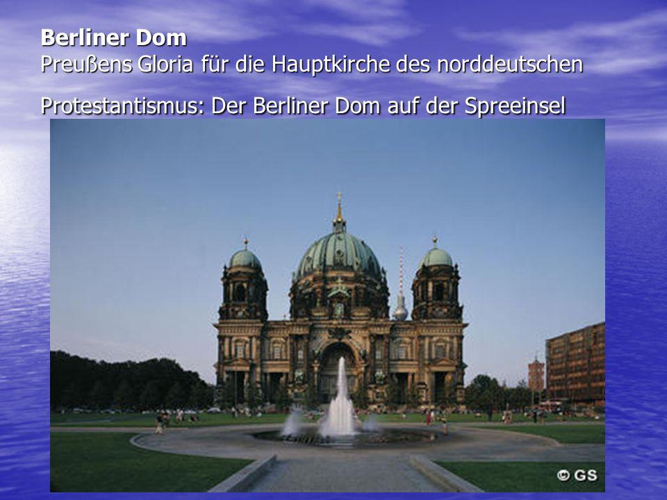 Berliner Dom Preußens Gloria für die Hauptkirche des norddeutschen Protestantismus: Der Berliner Dom auf der Spreeinsel