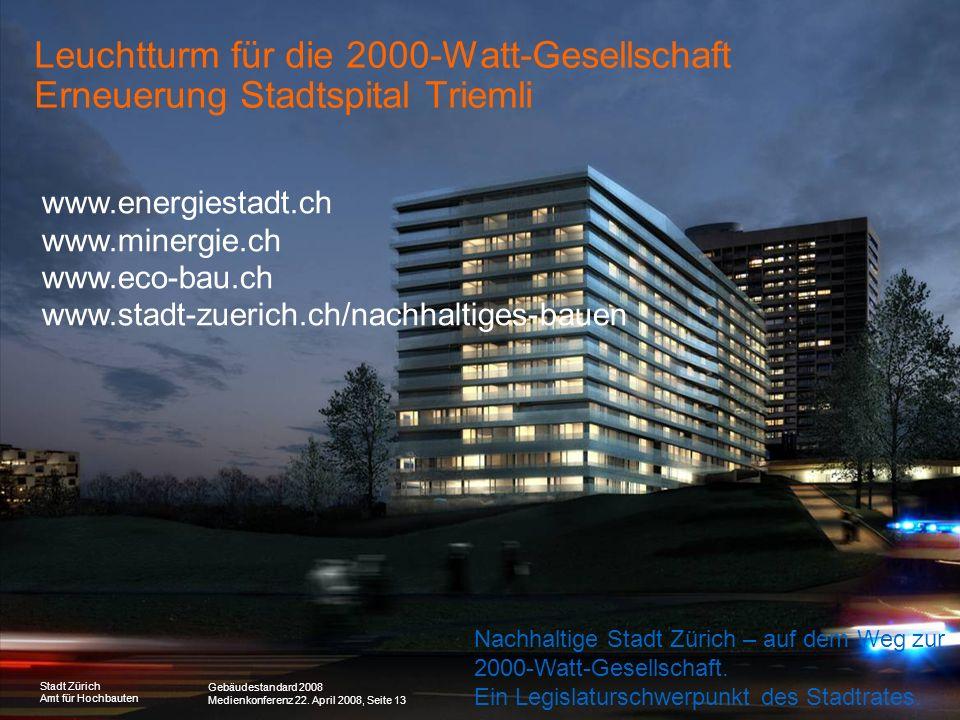 Gebäudestandard 2008 Medienkonferenz 22. April 2008, Seite 13 Stadt Zürich Amt für Hochbauten Leuchtturm für die 2000-Watt-Gesellschaft Erneuerung Sta