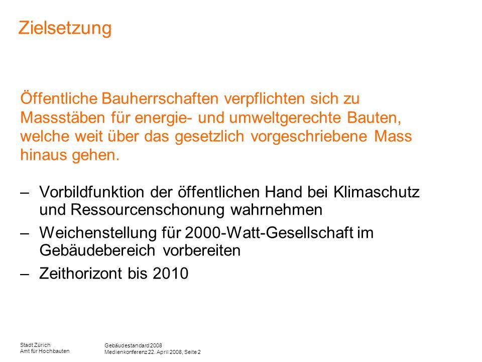 Gebäudestandard 2008 Medienkonferenz 22. April 2008, Seite 2 Stadt Zürich Amt für Hochbauten Zielsetzung Öffentliche Bauherrschaften verpflichten sich