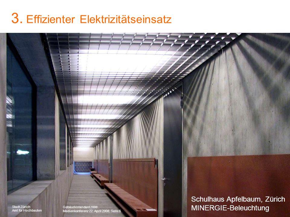 Gebäudestandard 2008 Medienkonferenz 22. April 2008, Seite 6 Stadt Zürich Amt für Hochbauten 3. Effizienter Elektrizitätseinsatz 0% 50% 100% 150% 200%