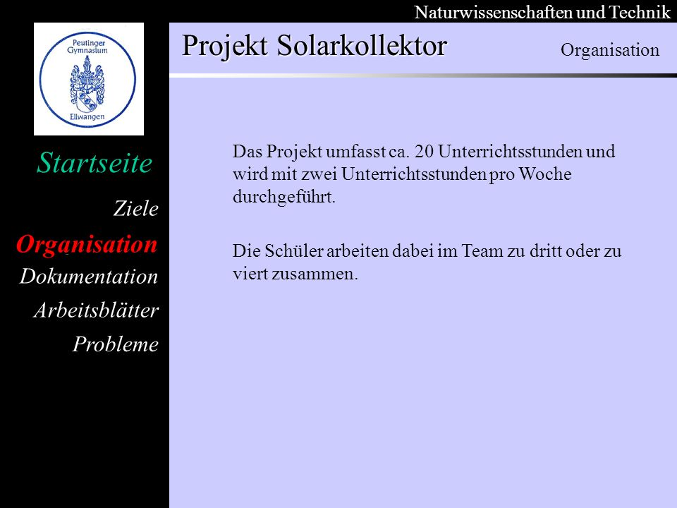 Organisation Dokumentation Arbeitsblätter Ziele Startseite Naturwissenschaften und Technik Projekt Solarkollektor Probleme Das Projekt umfasst ca.