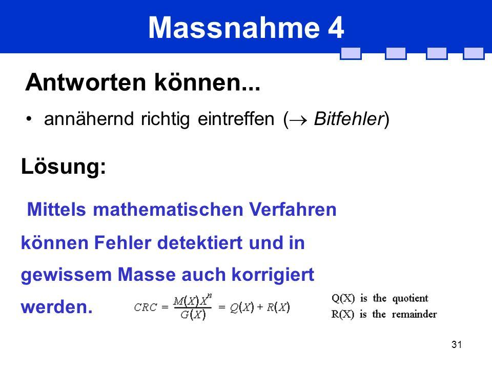 31 Massnahme 4 Antworten können... annähernd richtig eintreffen ( Bitfehler) Lösung: Mittels mathematischen Verfahren können Fehler detektiert und in