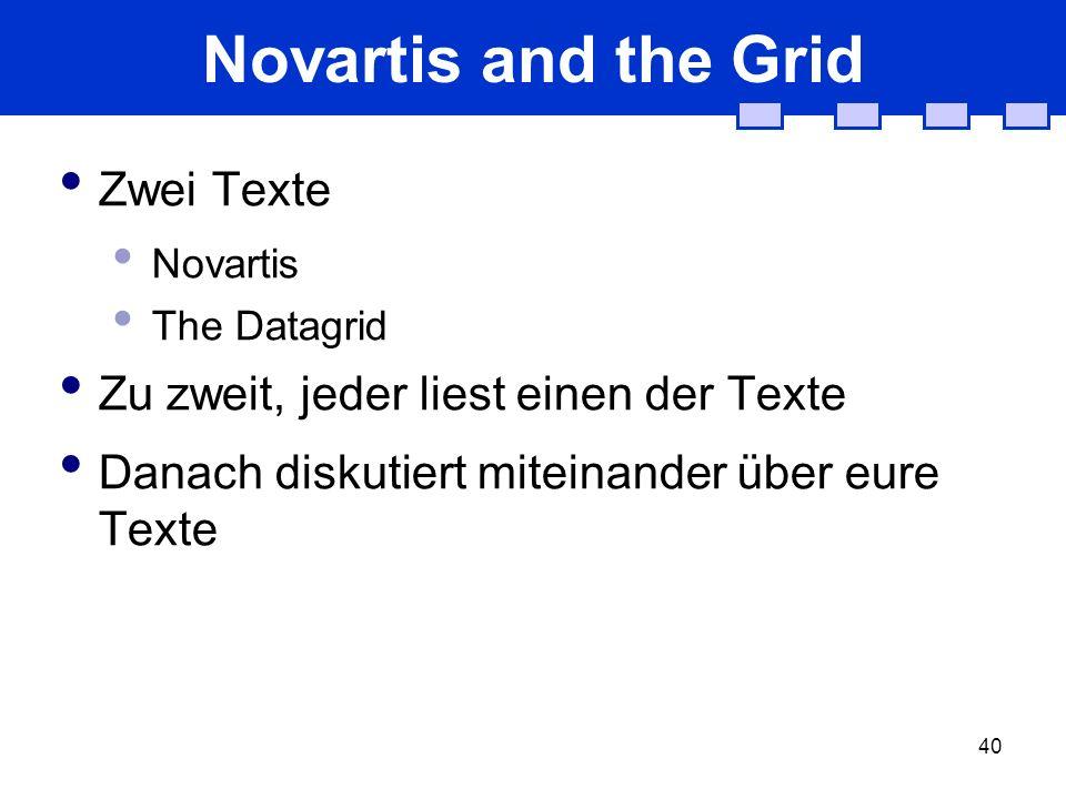40 Novartis and the Grid Zwei Texte Novartis The Datagrid Zu zweit, jeder liest einen der Texte Danach diskutiert miteinander über eure Texte