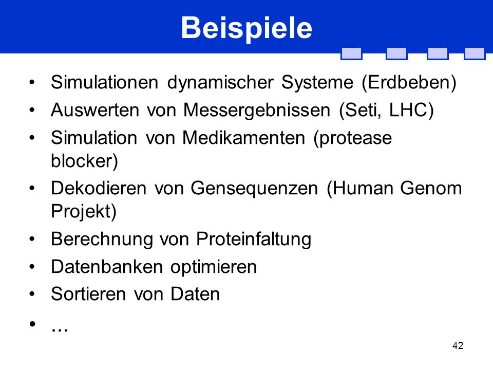 42 Beispiele Simulationen dynamischer Systeme (Erdbeben) Auswerten von Messergebnissen (Seti, LHC) Simulation von Medikamenten (protease blocker) Deko