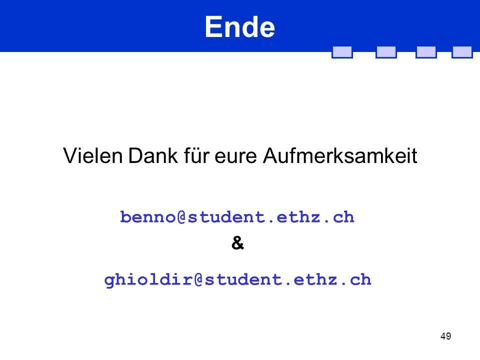 49 Ende Vielen Dank für eure Aufmerksamkeit benno@student.ethz.ch & ghioldir@student.ethz.ch