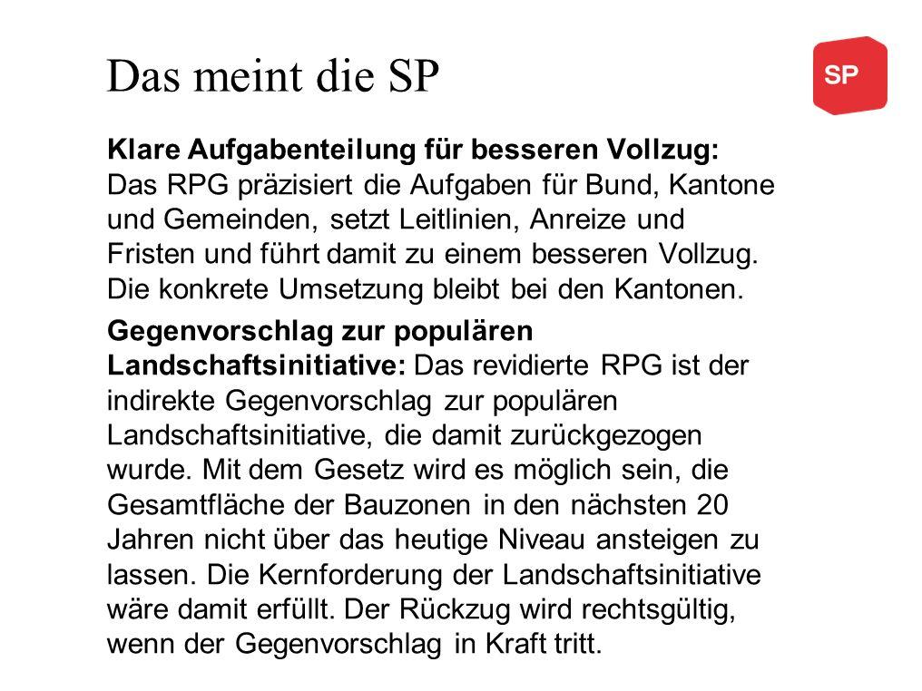 Das meint die SP Klare Aufgabenteilung für besseren Vollzug: Das RPG präzisiert die Aufgaben für Bund, Kantone und Gemeinden, setzt Leitlinien, Anreiz