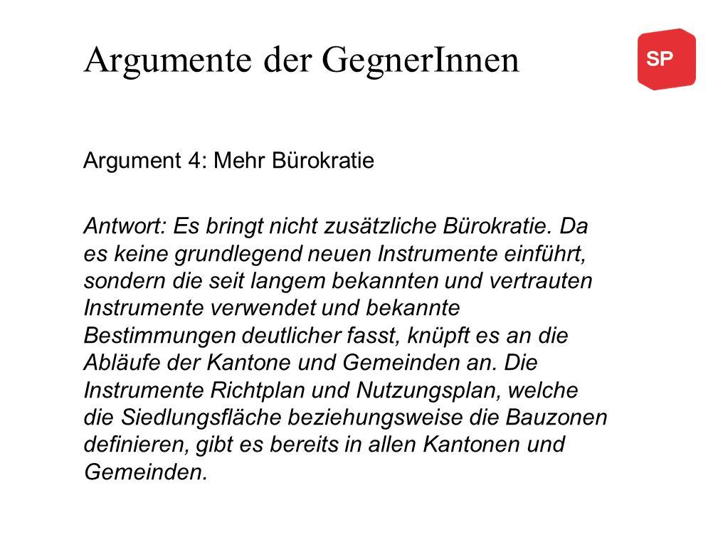 Argumente der GegnerInnen Argument 4: Mehr Bürokratie Antwort: Es bringt nicht zusätzliche Bürokratie. Da es keine grundlegend neuen Instrumente einfü