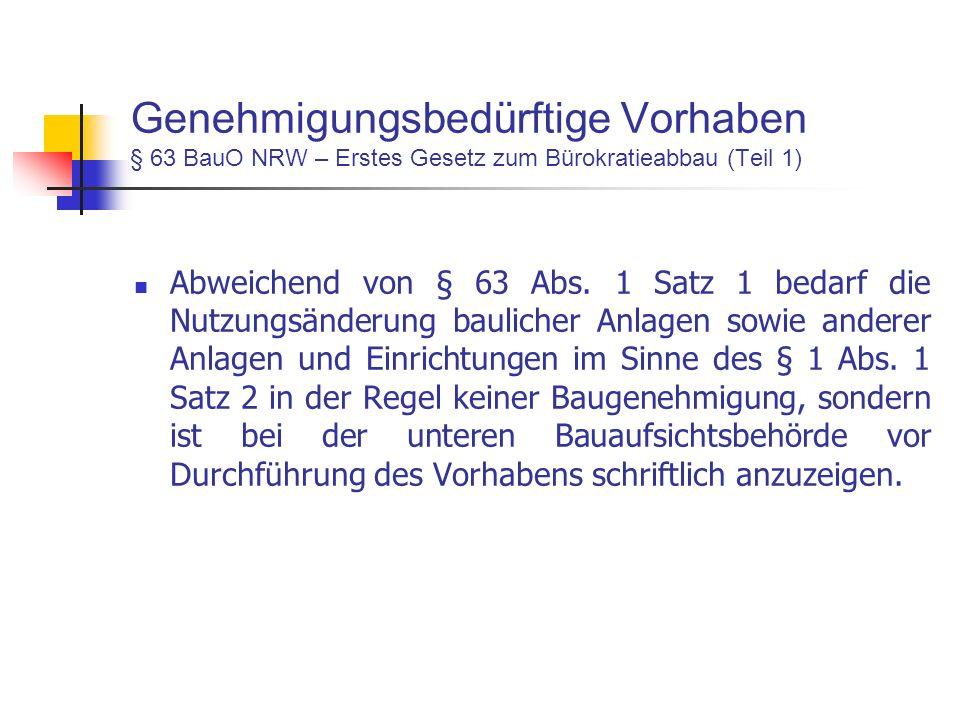 Genehmigungsbedürftige Vorhaben § 63 BauO NRW – Erstes Gesetz zum Bürokratieabbau (Teil 1) Abweichend von § 63 Abs.