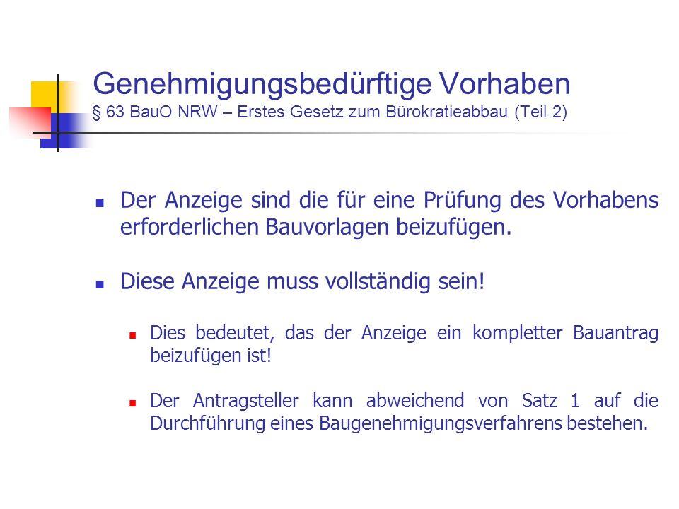 Genehmigungsbedürftige Vorhaben § 63 BauO NRW – Erstes Gesetz zum Bürokratieabbau (Teil 2) Der Anzeige sind die für eine Prüfung des Vorhabens erforderlichen Bauvorlagen beizufügen.