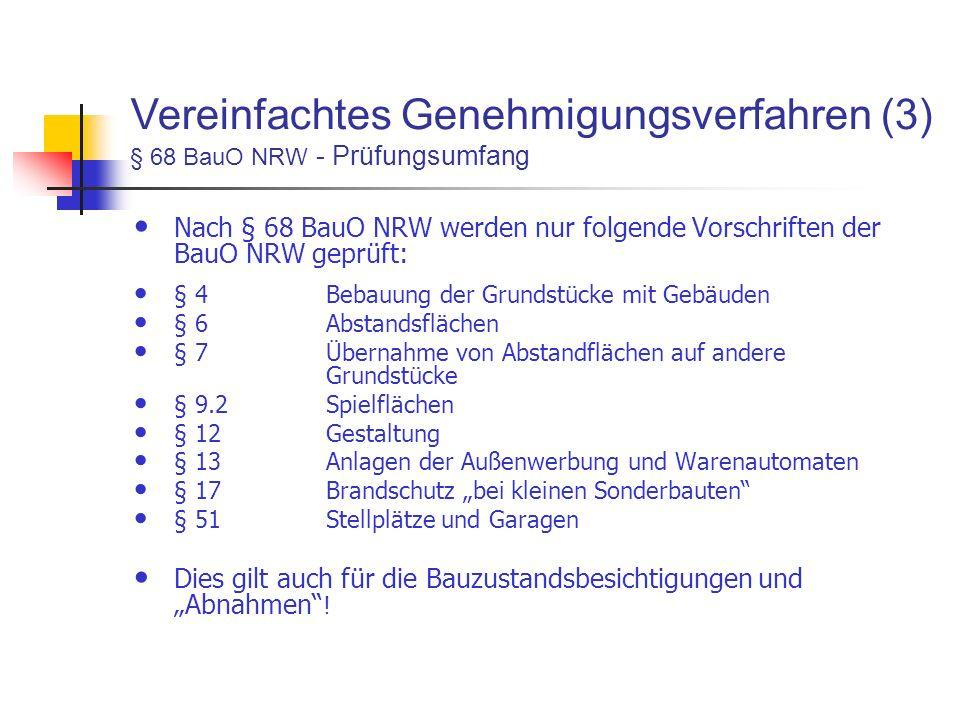 Nach § 68 BauO NRW werden nur folgende Vorschriften der BauO NRW geprüft: § 4Bebauung der Grundstücke mit Gebäuden § 6 Abstandsflächen § 7 Übernahme von Abstandflächen auf andere Grundstücke § 9.2Spielflächen § 12Gestaltung § 13Anlagen der Außenwerbung und Warenautomaten § 17Brandschutz bei kleinen Sonderbauten § 51Stellplätze und Garagen Dies gilt auch für die Bauzustandsbesichtigungen und Abnahmen .