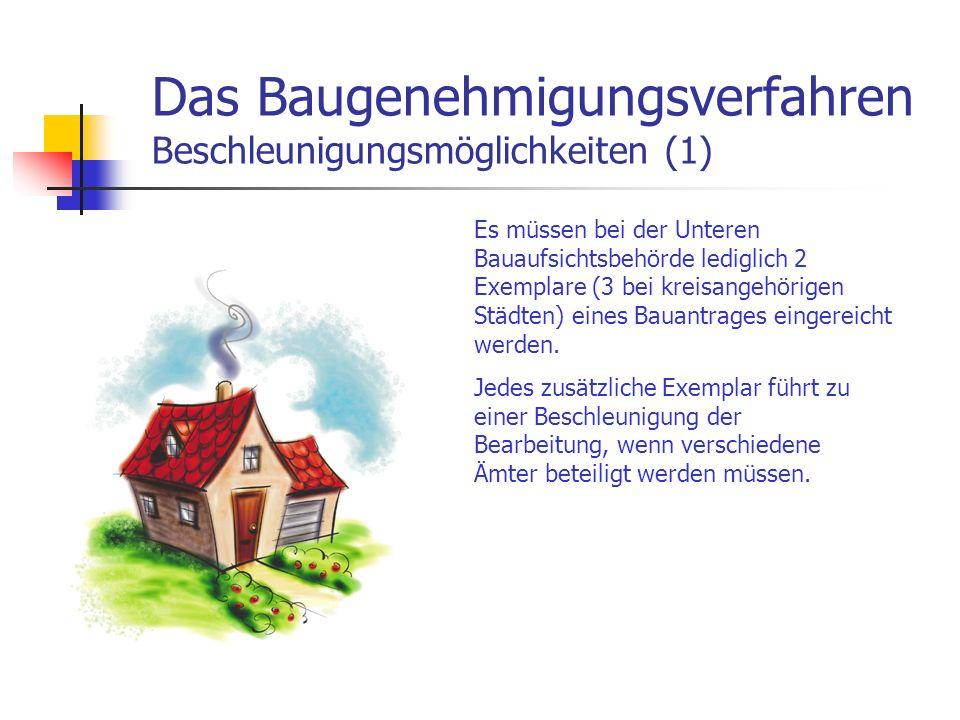 Das Baugenehmigungsverfahren Beschleunigungsmöglichkeiten (1) Es müssen bei der Unteren Bauaufsichtsbehörde lediglich 2 Exemplare (3 bei kreisangehörigen Städten) eines Bauantrages eingereicht werden.
