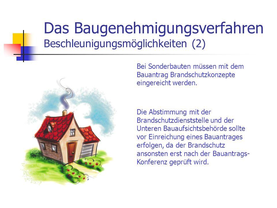 Das Baugenehmigungsverfahren Beschleunigungsmöglichkeiten (2) Bei Sonderbauten müssen mit dem Bauantrag Brandschutzkonzepte eingereicht werden.