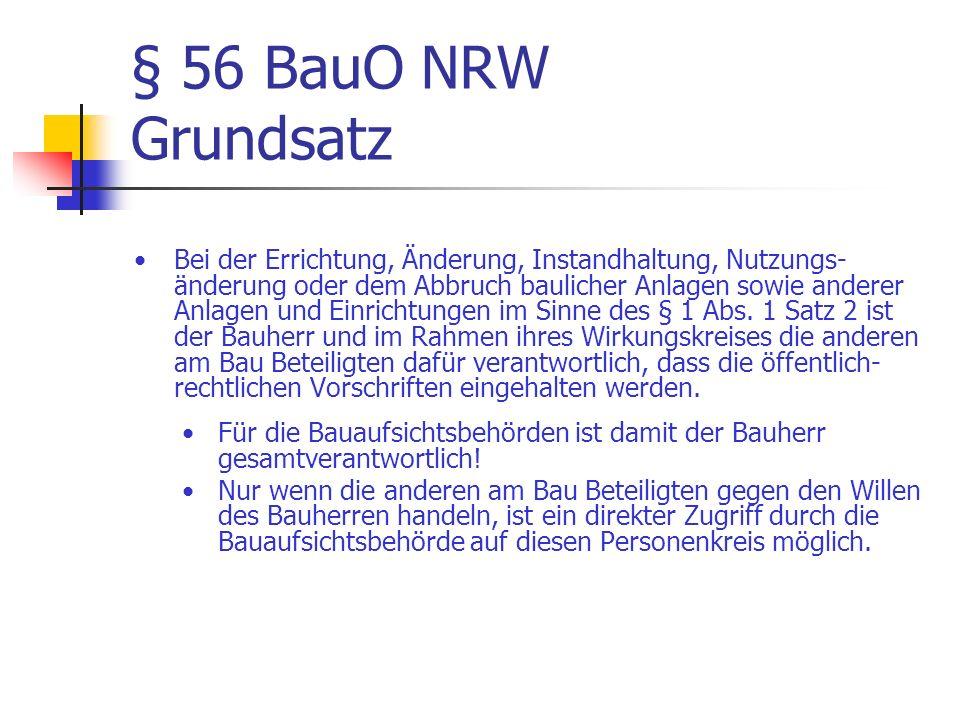 § 56 BauO NRW Grundsatz Bei der Errichtung, Änderung, Instandhaltung, Nutzungs- änderung oder dem Abbruch baulicher Anlagen sowie anderer Anlagen und Einrichtungen im Sinne des § 1 Abs.