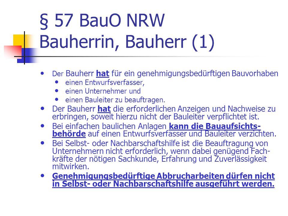 § 57 BauO NRW Bauherrin, Bauherr (1) Der Bauherr hat für ein genehmigungsbedürftigen Bauvorhaben einen Entwurfsverfasser, einen Unternehmer und einen Bauleiter zu beauftragen.