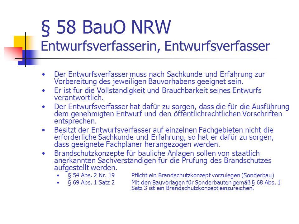 § 58 BauO NRW Entwurfsverfasserin, Entwurfsverfasser Der Entwurfsverfasser muss nach Sachkunde und Erfahrung zur Vorbereitung des jeweiligen Bauvorhabens geeignet sein.