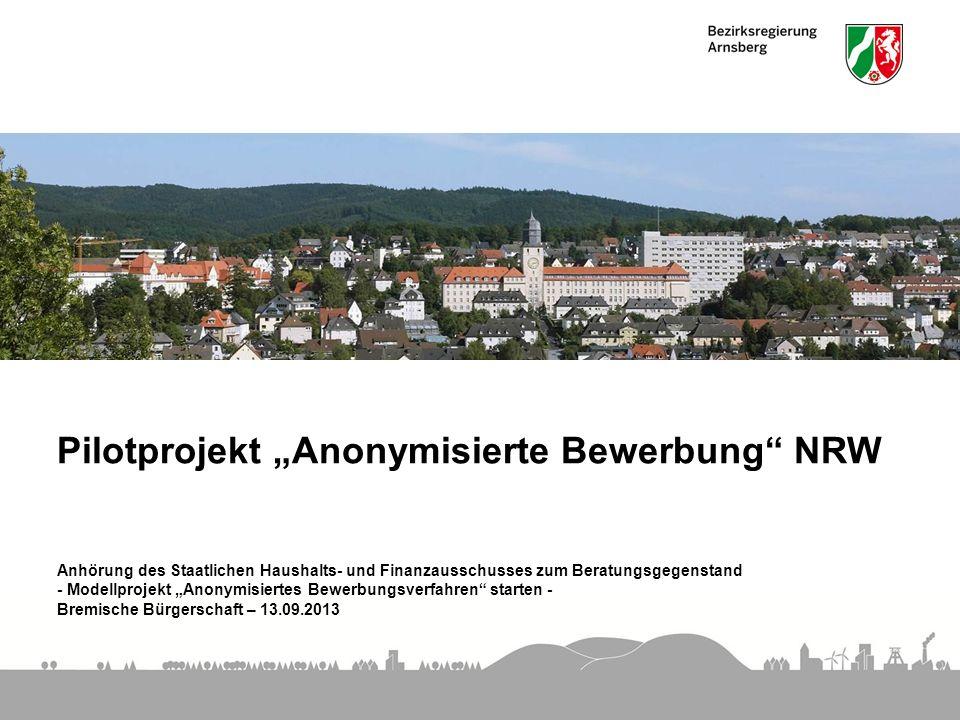 Pilotprojekt Anonymisierte Bewerbung NRW Anhörung des Staatlichen Haushalts- und Finanzausschusses zum Beratungsgegenstand - Modellprojekt Anonymisier