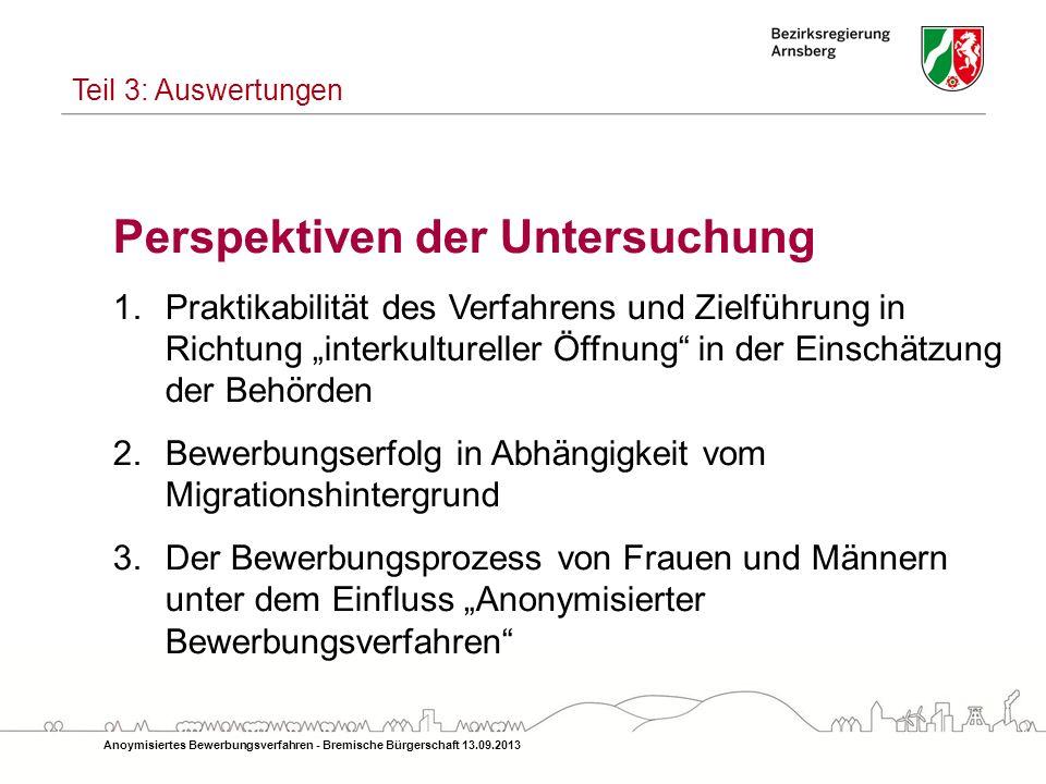 Anoymisiertes Bewerbungsverfahren - Bremische Bürgerschaft 13.09.2013 Perspektiven der Untersuchung 1.Praktikabilität des Verfahrens und Zielführung i