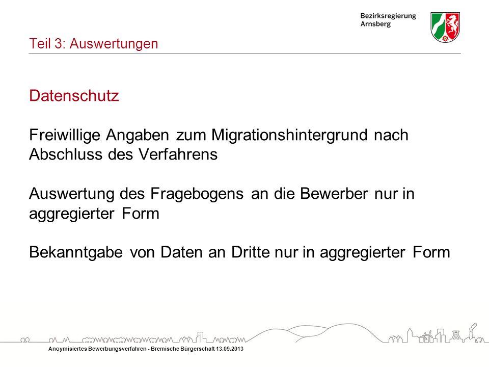 Datenschutz Freiwillige Angaben zum Migrationshintergrund nach Abschluss des Verfahrens Auswertung des Fragebogens an die Bewerber nur in aggregierter