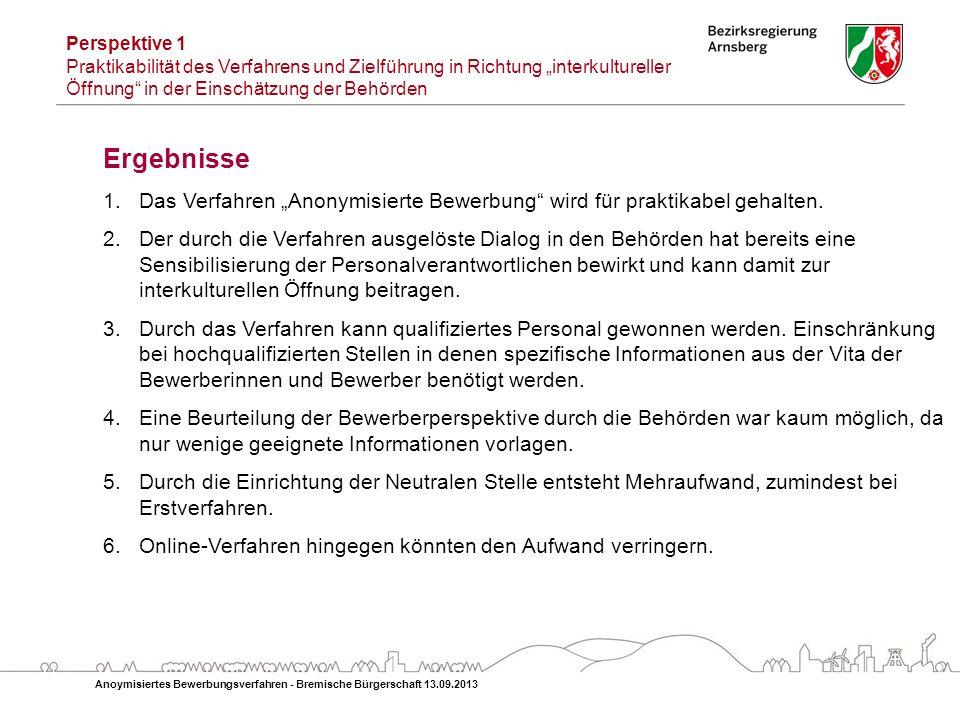 Anoymisiertes Bewerbungsverfahren - Bremische Bürgerschaft 13.09.2013 Ergebnisse 1.Das Verfahren Anonymisierte Bewerbung wird für praktikabel gehalten