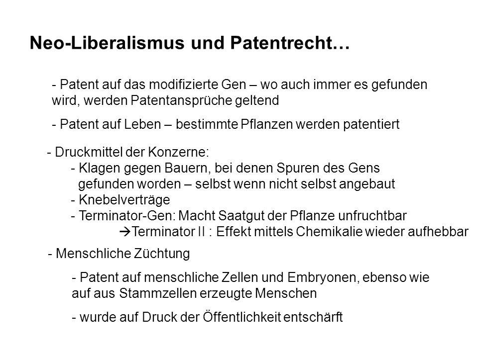 Neo-Liberalismus und Patentrecht… - Patent auf das modifizierte Gen – wo auch immer es gefunden wird, werden Patentansprüche geltend - Patent auf Lebe